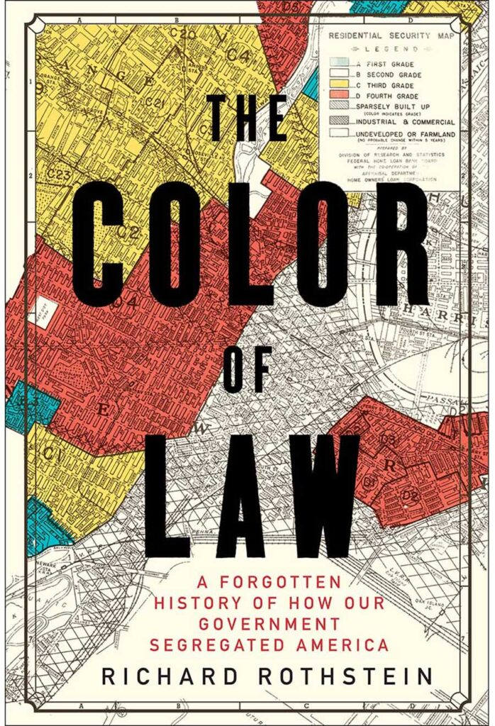 Richard Rothstein -The Color of Law: A Forgotten History of How Our Government Segregated America.